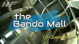 Try-to-FPV 59 Bando Mall (Caddx Polar Starlight & DJI Camera)